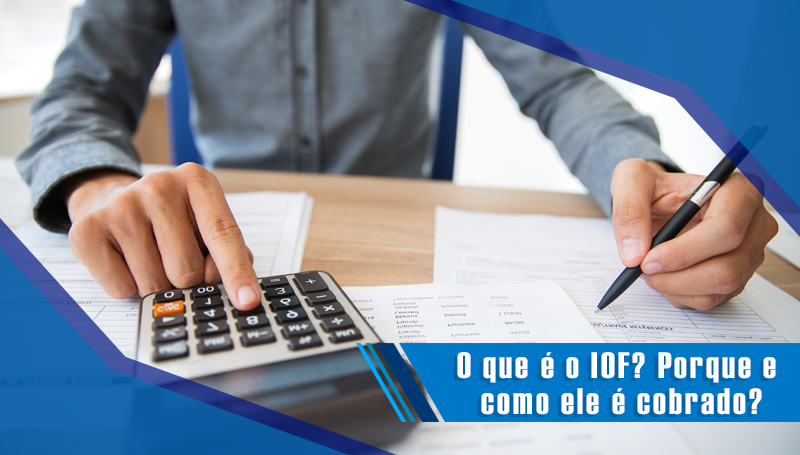 O que é o IOF? Porque e como ele é cobrado?