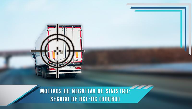 Motivos de Negativa de Sinistro: Seguro de RCF-DC (Roubo)